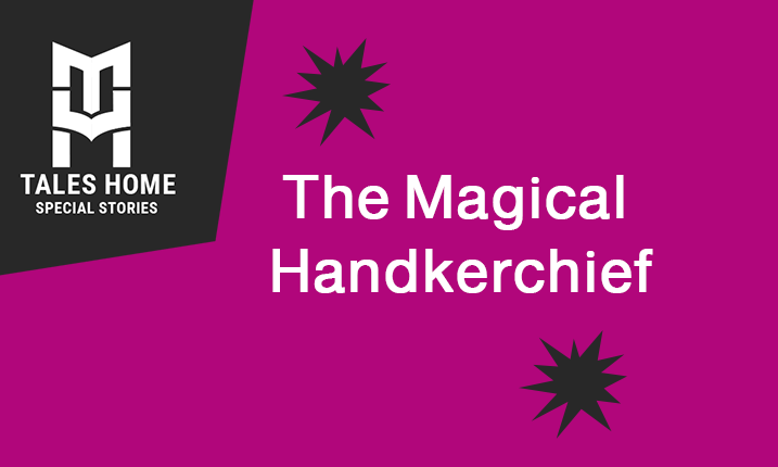 The Magical Handkerchief